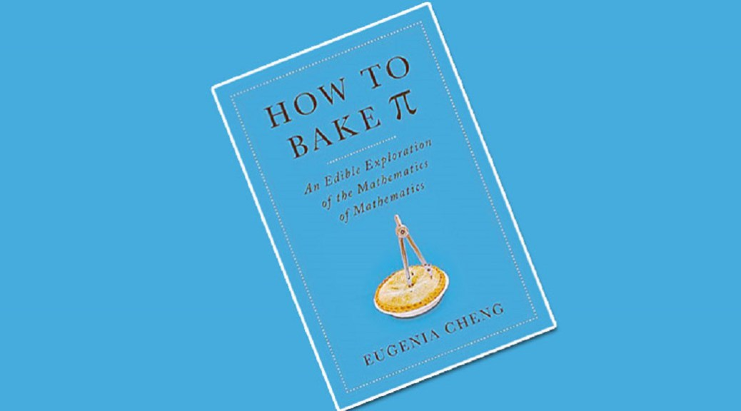 "Book #3 in 2018: ""How To Bake π"" by Eugenia Cheng"