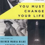 "Book #9 in 2018: ""You Must Change Your Life"" by Rachel Corbett"