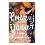 "Books # 24 and 25 in 2018: ""Renoir's Dancer"" by Catherine Hewitt and ""Picasso and the Painting that Shocked the World"" by Miles J. Unger"